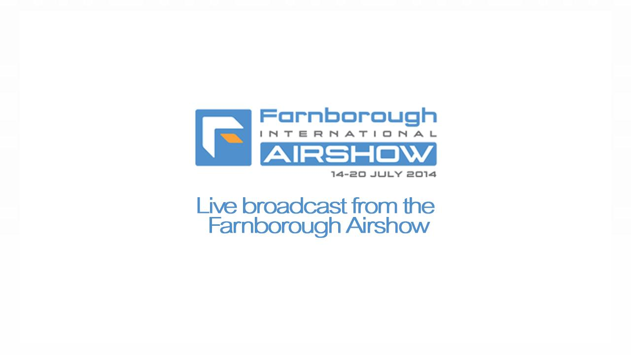 Live broadcast everyday at 3.30pm CET from Farnborough Airshow