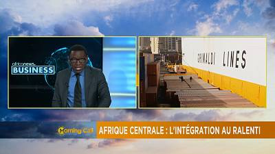 Afrique centrale : l'intégration au ralenti [Chronique Business]