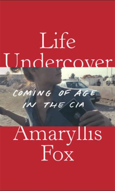 """The cover of """"Life Undercover: Coming of Age in The CIA,"""" by Amaryllis Fox."""