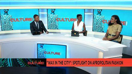 """""""Wax in the City"""" : Pleins feux sur la mode afropolitaine [This is culture]"""