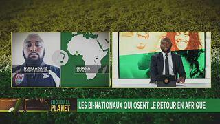 Les bi-nationaux qui osent le retour en Afrique [Football Planet]