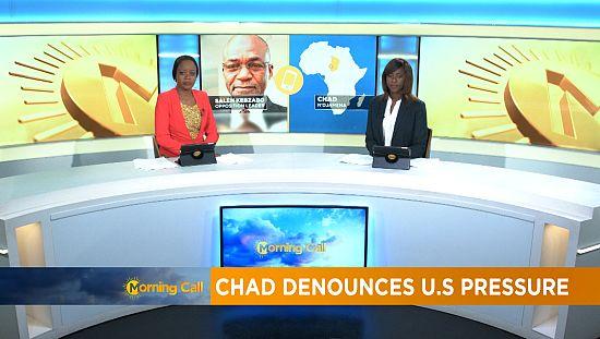 Chad denounces US pressure [Morning Call]