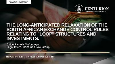 """The long-anticipated relaxation of the South African Exchange Control Rules relating to """"loop"""" structures and investments (By Chido Pamela Mafongoya)"""