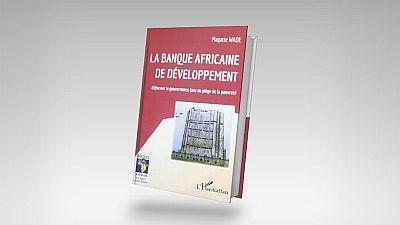 « La Banque Africaine de Développement : Réformer la gouvernance face au piège de la pauvreté », le livre du Dr Magatte WADE