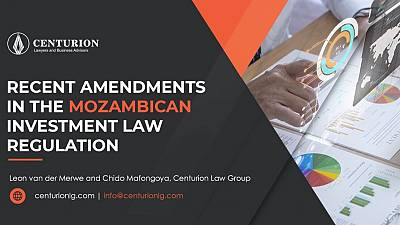 Recent Amendments in The Mozambican Investment Law Regulation (By Leon van der Merwe and Chido Mafongoya)